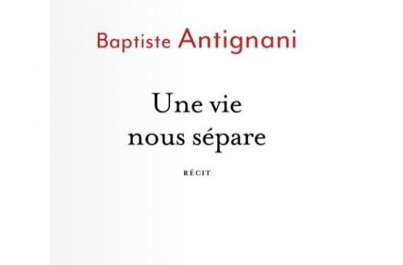 «Une vie nous sépare» de Baptiste Antignani et Raphaëlle Gosse-Gardet